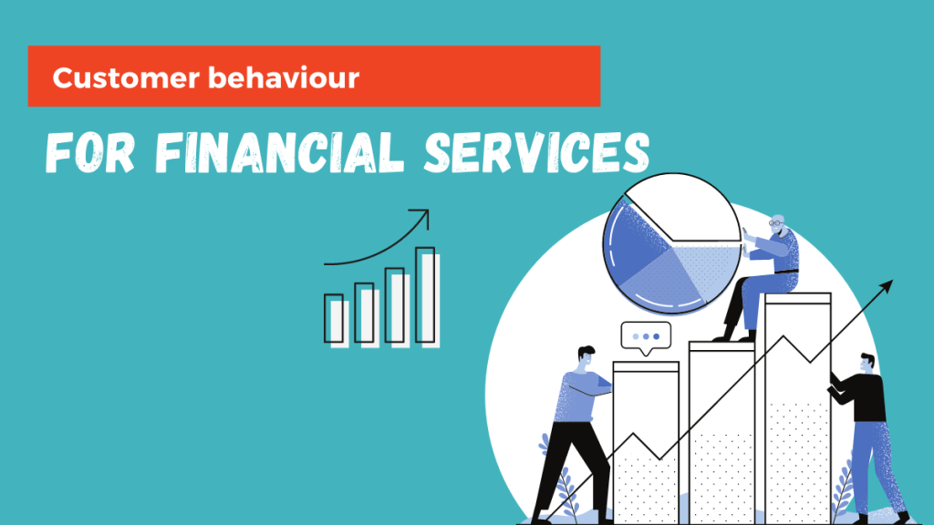 Customer behaviour for financial services