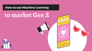 How to use machine learning to market Gen Z